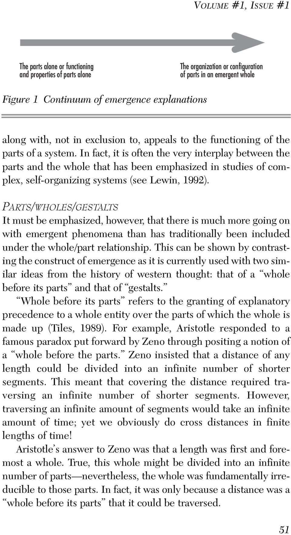 In fact, it is often the very interplay between the parts and the whole that has been emphasized in studies of complex, self-organizing systems (see Lewin, 1992).