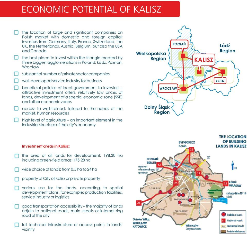 POZNAŃ KALISZ Łódź Region substantial number of private sector companies well-developed service industry for business ŁÓDZ beneficial policies of local government to investors attractive investment