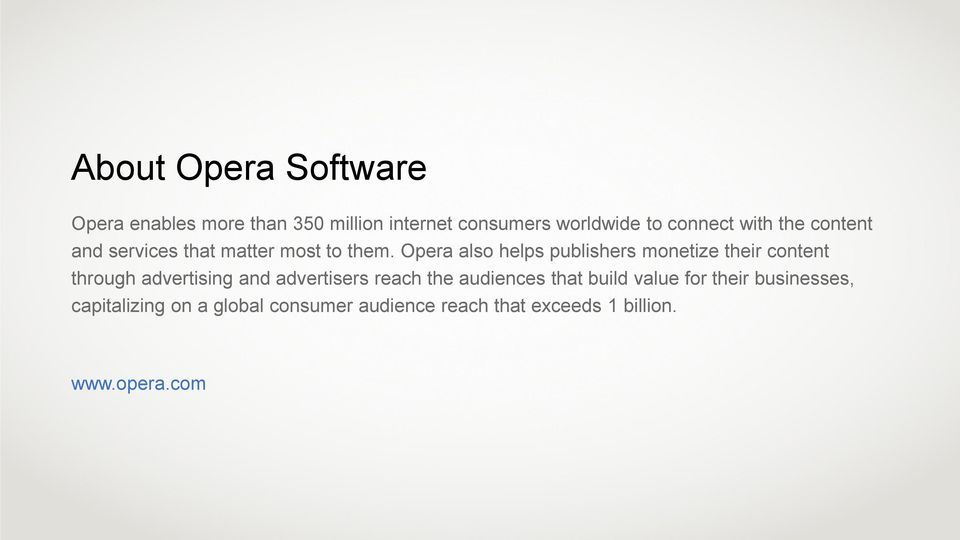 Opera also helps publishers monetize their content through advertising and advertisers reach the