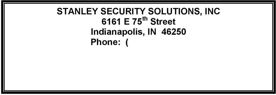 SOLUTIONS, INC 6161 E 75 th Street Indianapolis, IN 46250 Phone: ( ) Fax: ( ) - www.stanleysecuritysolutions.com Contract Manager: Email: @sbdinc.
