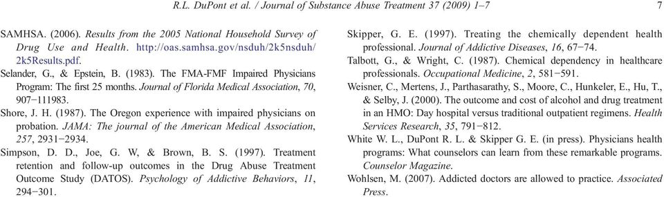 H. (1987). The Oregon experience with impaired physicians on probation. JAMA: The journal of the American Medical Association, 257, 2931 2934. Simpson, D. D., Joe, G. W, & Brown, B. S. (1997).