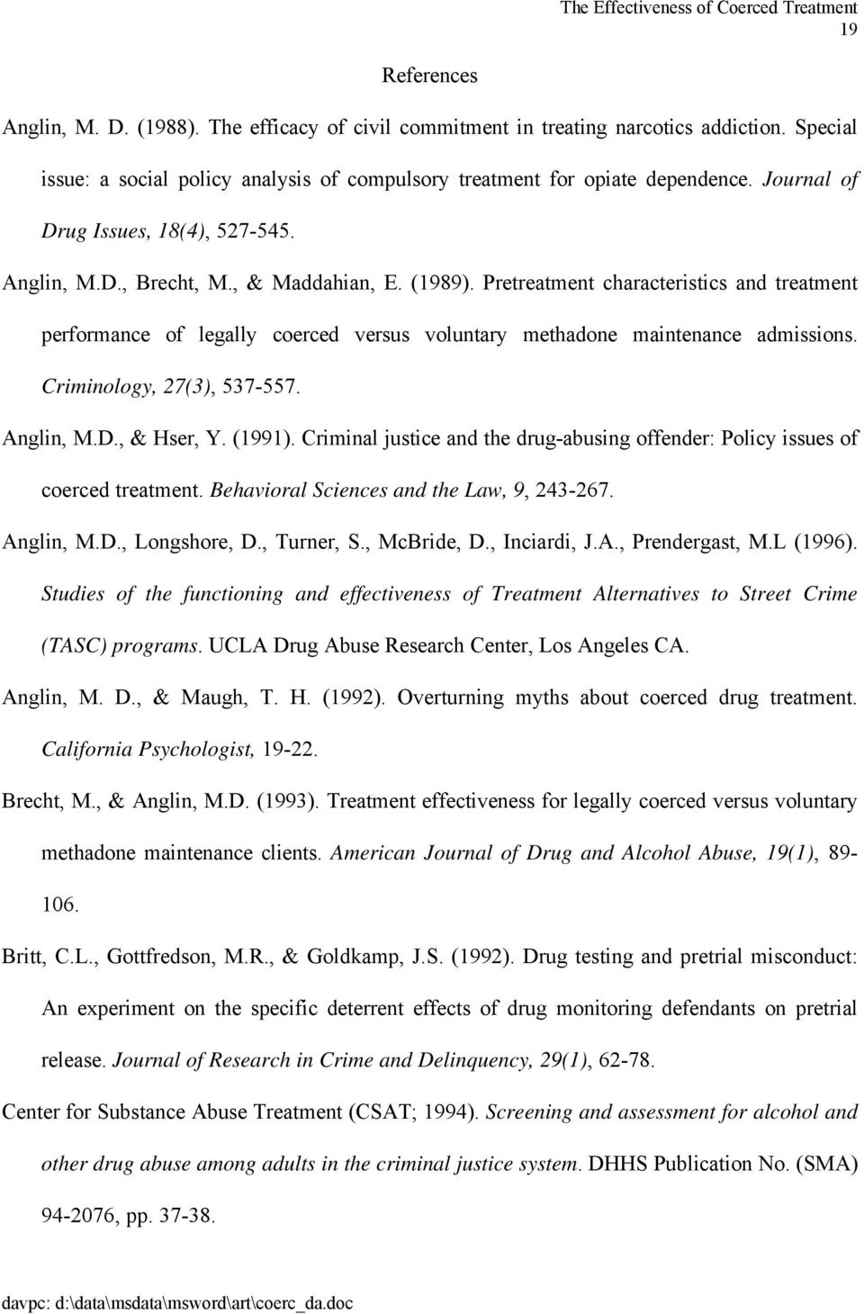 Pretreatment characteristics and treatment performance of legally coerced versus voluntary methadone maintenance admissions. Criminology, 27(3), 537-557. Anglin, M.D., & Hser, Y. (1991).