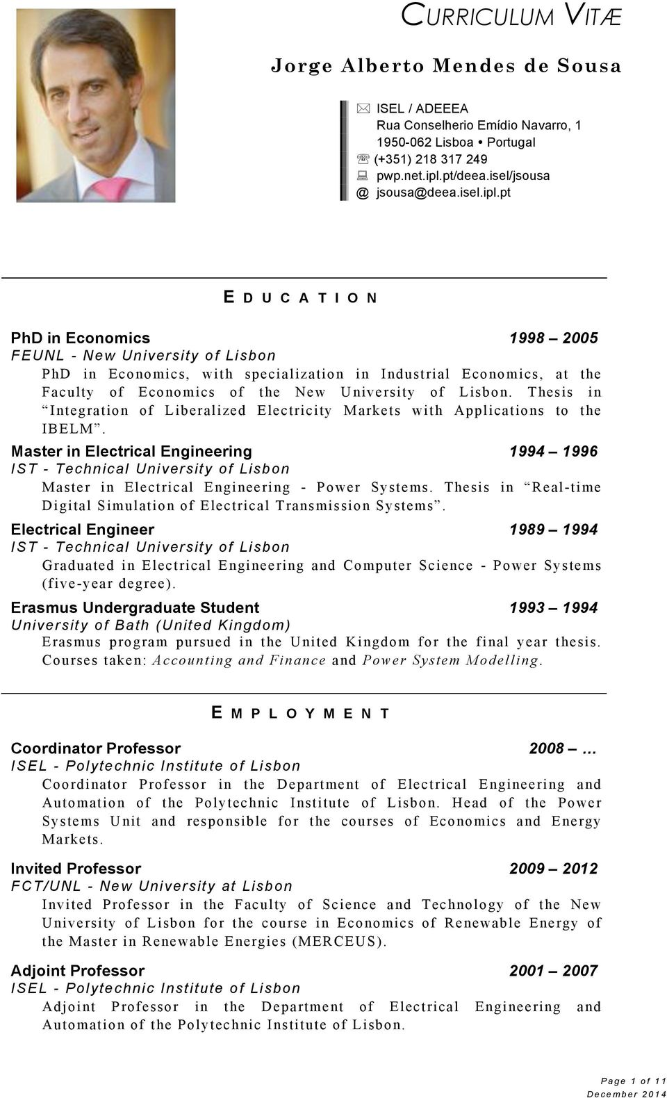 pt E D U C A T I O N PhD in Economics 1998 2005 FEUNL - New University of Lisbon PhD in Economics, with specialization in Industrial Economics, at the Faculty of Economics of the New University of
