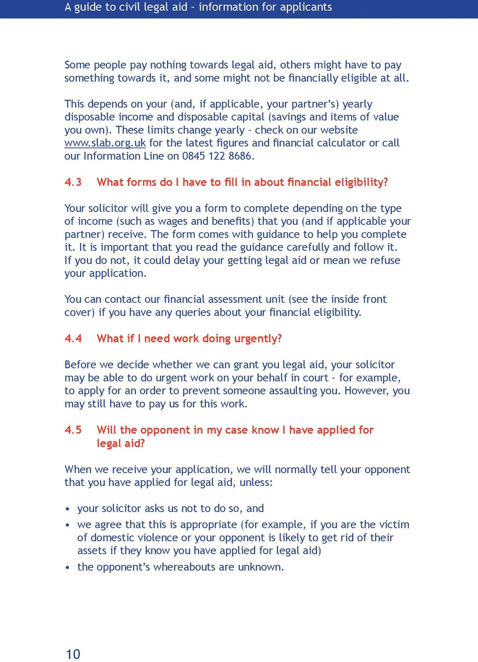 slab.org.uk for the latest figures and financial calculator or call our Information Line on 0845 122 8686. 4.3 What forms do I have to fill in about financial eligibility?