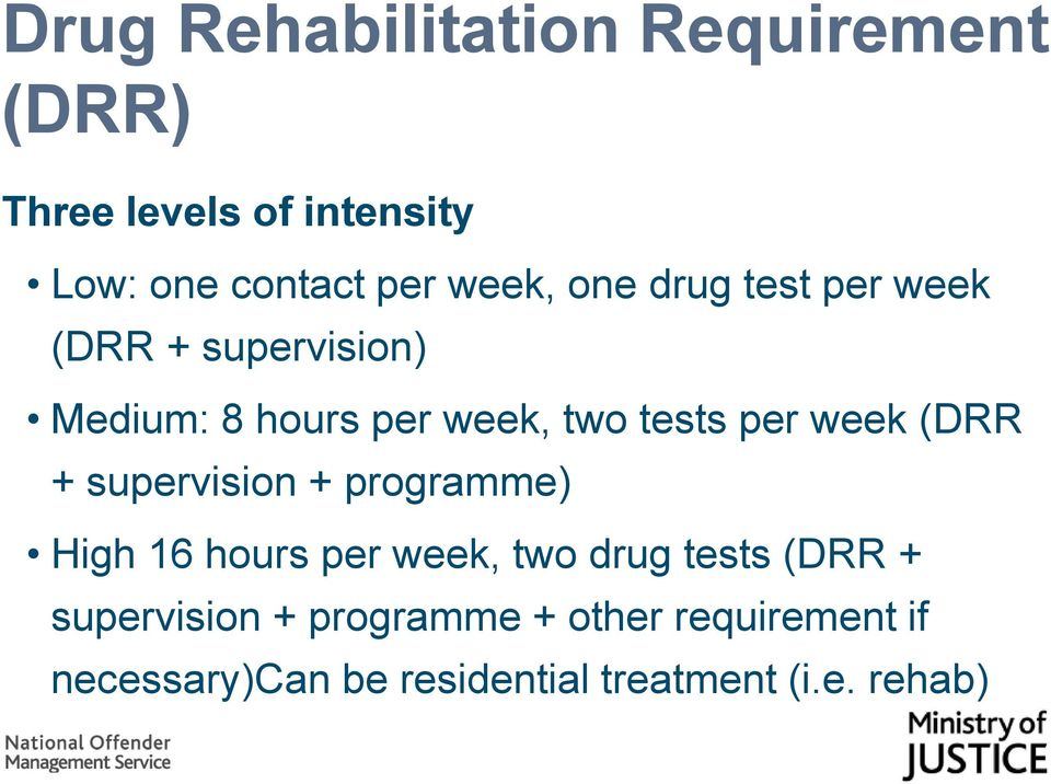 week (DRR + supervision + programme) High 16 hours per week, two drug tests (DRR +