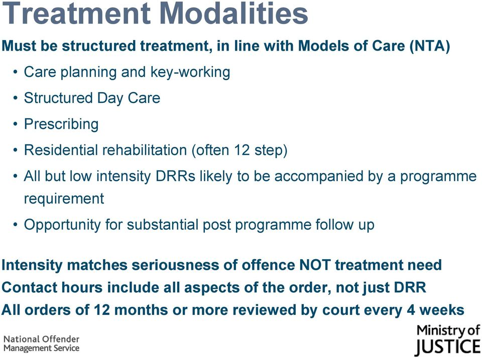 programme requirement Opportunity for substantial post programme follow up Intensity matches seriousness of offence NOT