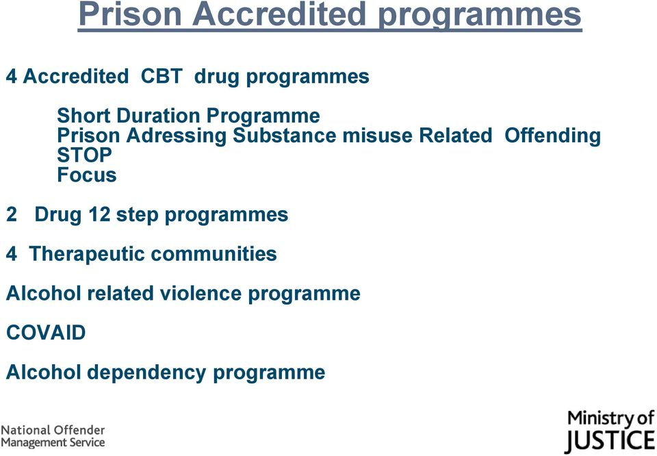 Offending STOP Focus 2 Drug 12 step programmes 4 Therapeutic