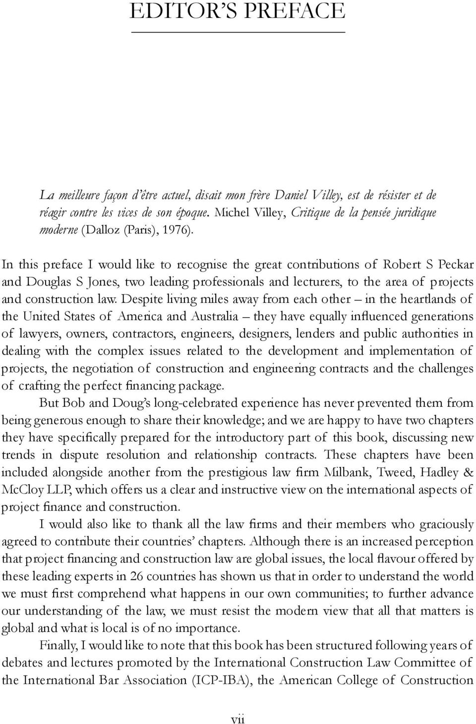 In this preface I would like to recognise the great contributions of Robert S Peckar and Douglas S Jones, two leading professionals and lecturers, to the area of projects and construction law.