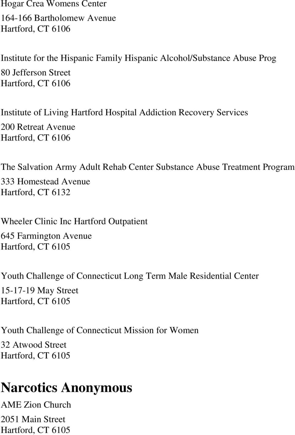 Program 333 Homestead Avenue Hartford, CT 6132 Wheeler Clinic Inc Hartford Outpatient 645 Farmington Avenue Youth Challenge of Connecticut Long Term