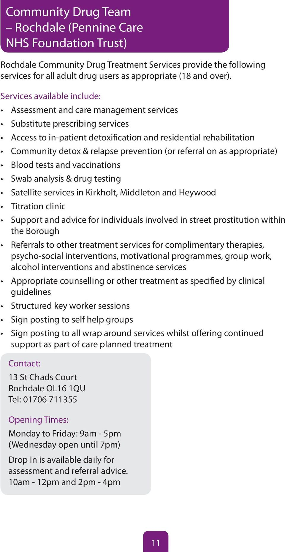 prevention (or referral on as appropriate) Blood tests and vaccinations Swab analysis & drug testing Satellite services in Kirkholt, Middleton and Heywood Titration clinic Support and advice for