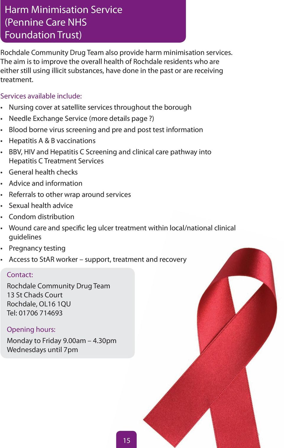Services available include: Nursing cover at satellite services throughout the borough Needle Exchange Service (more details page?