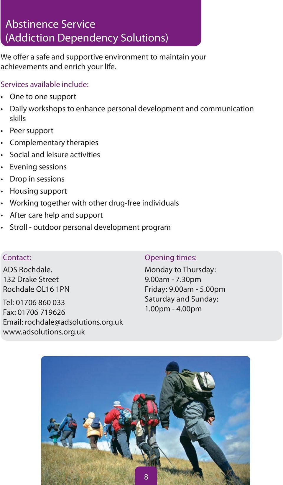 Evening sessions Drop in sessions Housing support Working together with other drug-free individuals After care help and support Stroll - outdoor personal development program Contact: ADS