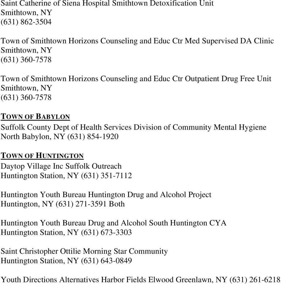 HUNTINGTON Daytop Village Inc Suffolk Outreach Huntington Station, NY (631) 351-7112 Huntington Youth Bureau Huntington Drug and Alcohol Project Huntington, NY (631) 271-3591 Both Huntington Youth