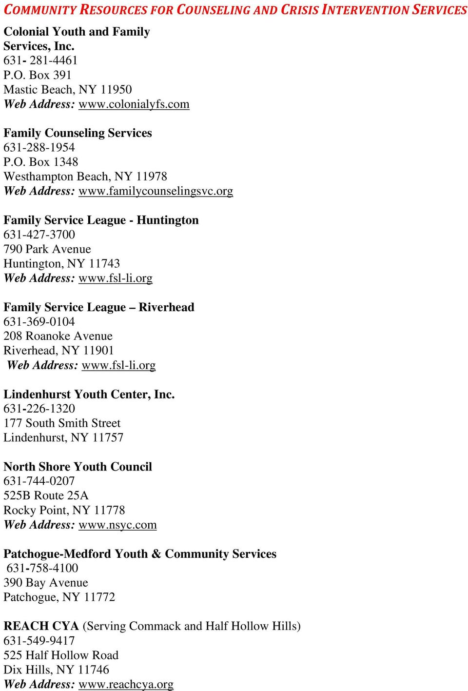 org Family Service League - Huntington 631-427-3700 790 Park Avenue Huntington, NY 11743 Web Address: www.fsl-li.org Family Service League Riverhead 631-369-0104 208 Roanoke Avenue Web Address: www.