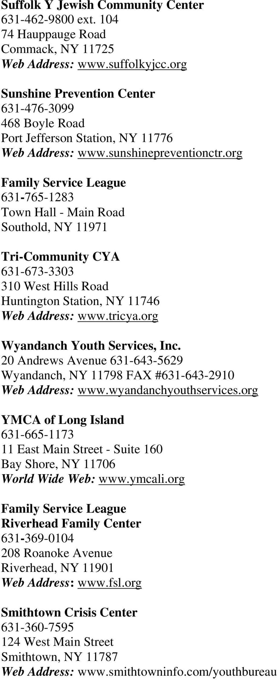 org Family Service League 631-765-1283 Town Hall - Main Road Southold, NY 11971 Tri-Community CYA 631-673-3303 310 West Hills Road Huntington Station, NY 11746 Web Address: www.tricya.