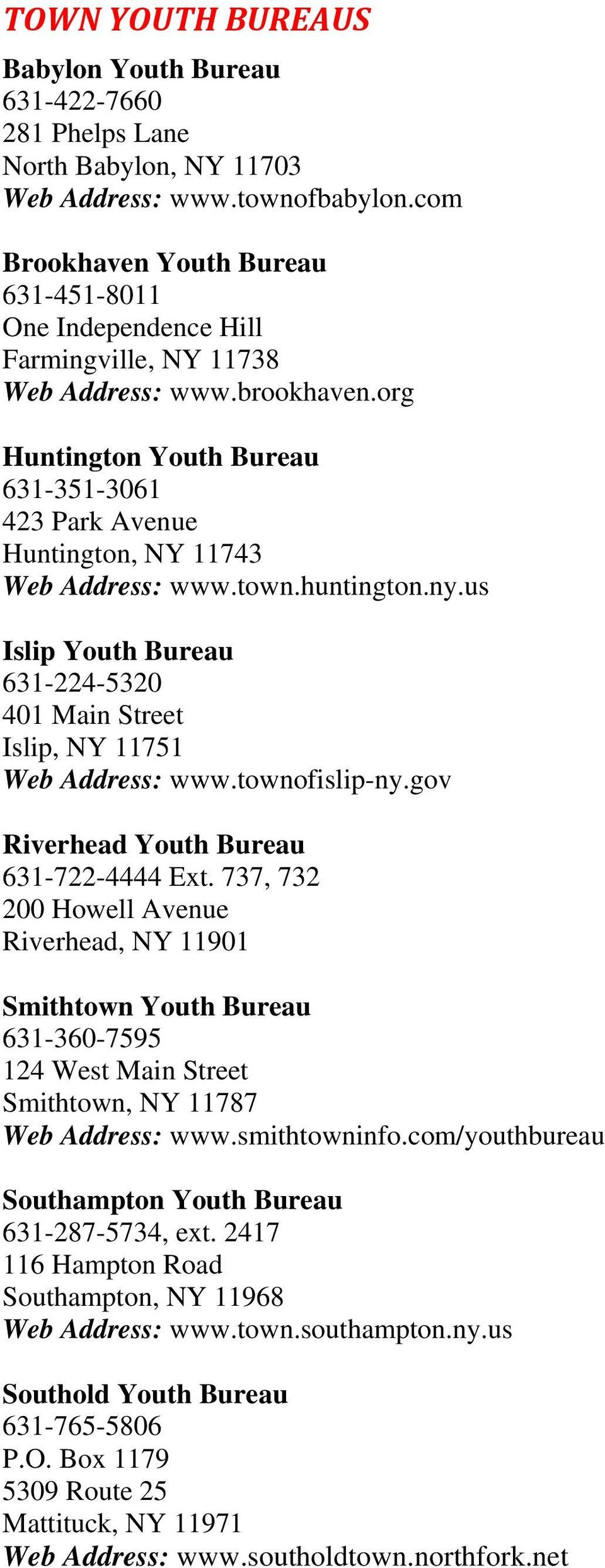 org Huntington Youth Bureau 631-351-3061 423 Park Avenue Huntington, NY 11743 Web Address: www.town.huntington.ny.us Islip Youth Bureau 631-224-5320 401 Main Street Islip, NY 11751 Web Address: www.