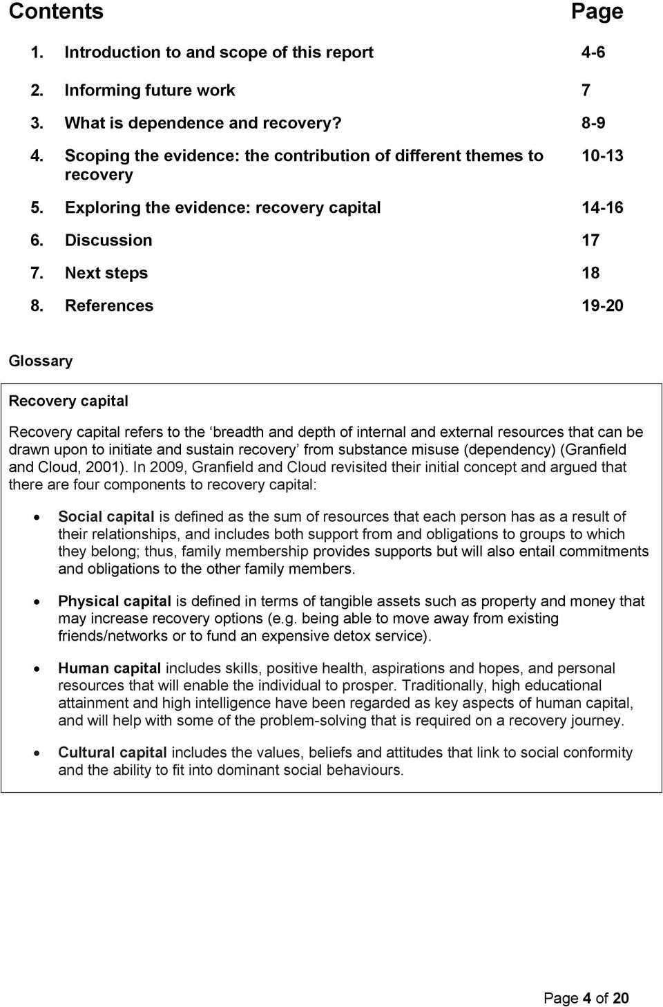 References 19-20 Glossary Recovery capital Recovery capital refers to the breadth and depth of internal and external resources that can be drawn upon to initiate and sustain recovery from substance