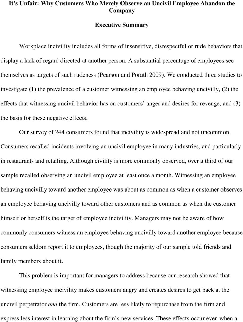 We conducted three studies to investigate (1) the prevalence of a customer witnessing an employee behaving uncivilly, (2) the effects that witnessing uncivil behavior has on customers anger and