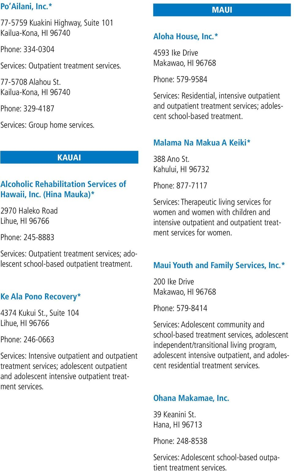 (Hina Mauka)* 2970 Haleko Road Lihue, HI 96766 Phone: 245-8883 Services: Outpatient treatment services; adolescent school-based outpatient treatment. Ke Ala Pono Recovery* 4374 Kukui St.