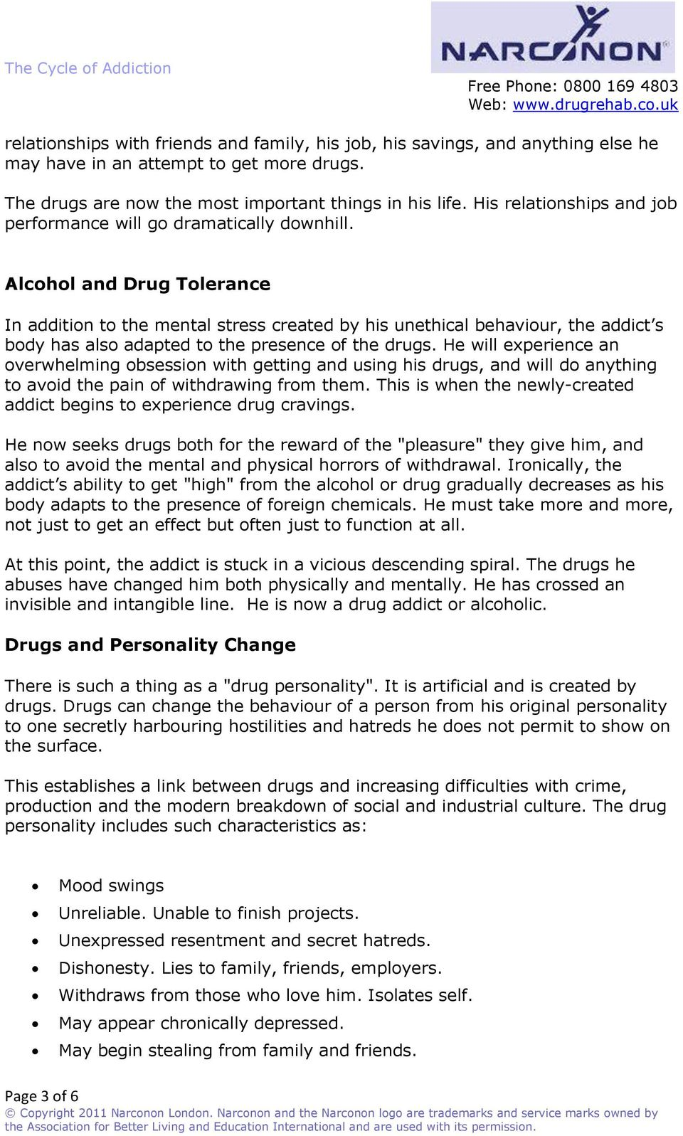 Alcohol and Drug Tolerance In addition to the mental stress created by his unethical behaviour, the addict s body has also adapted to the presence of the drugs.