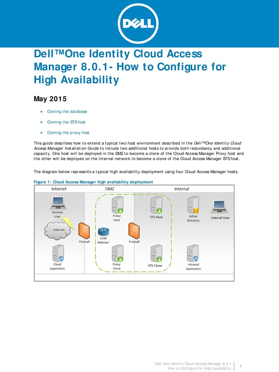 described in the Dell One Identity Cloud Access Manager Installation Guide to include two additional hosts to provide both redundancy and additional capacity.