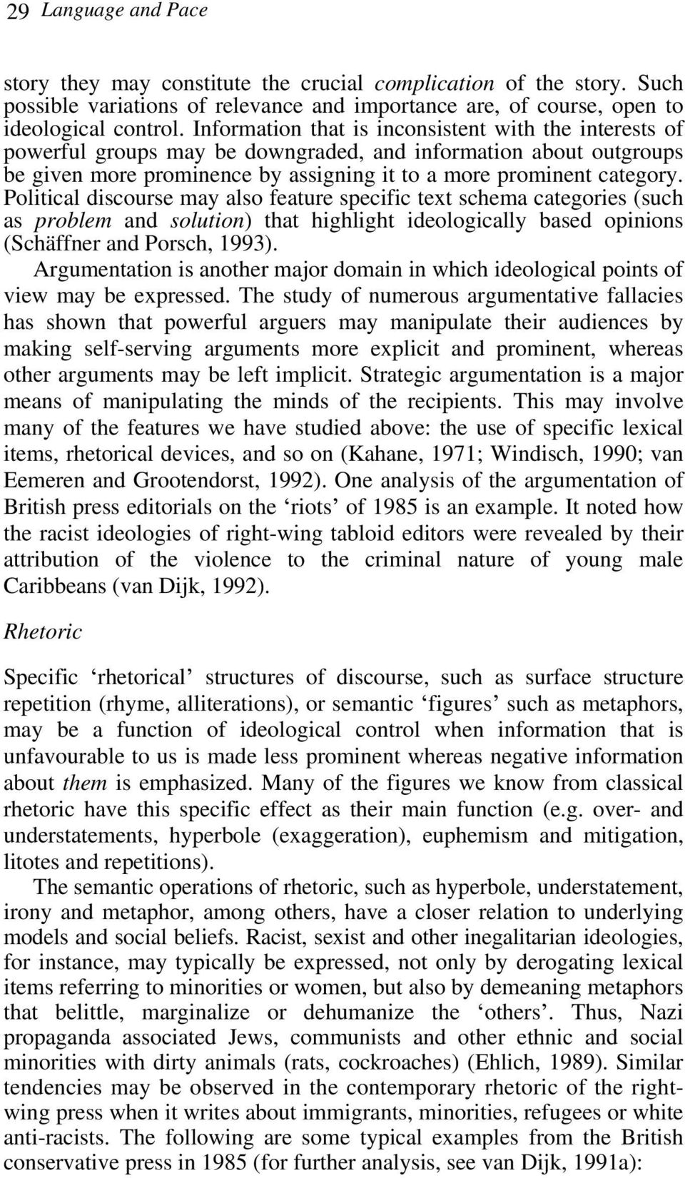 Political discourse may also feature specific text schema categories (such as problem and solution) that highlight ideologically based opinions (Schäffner and Porsch, 1993).
