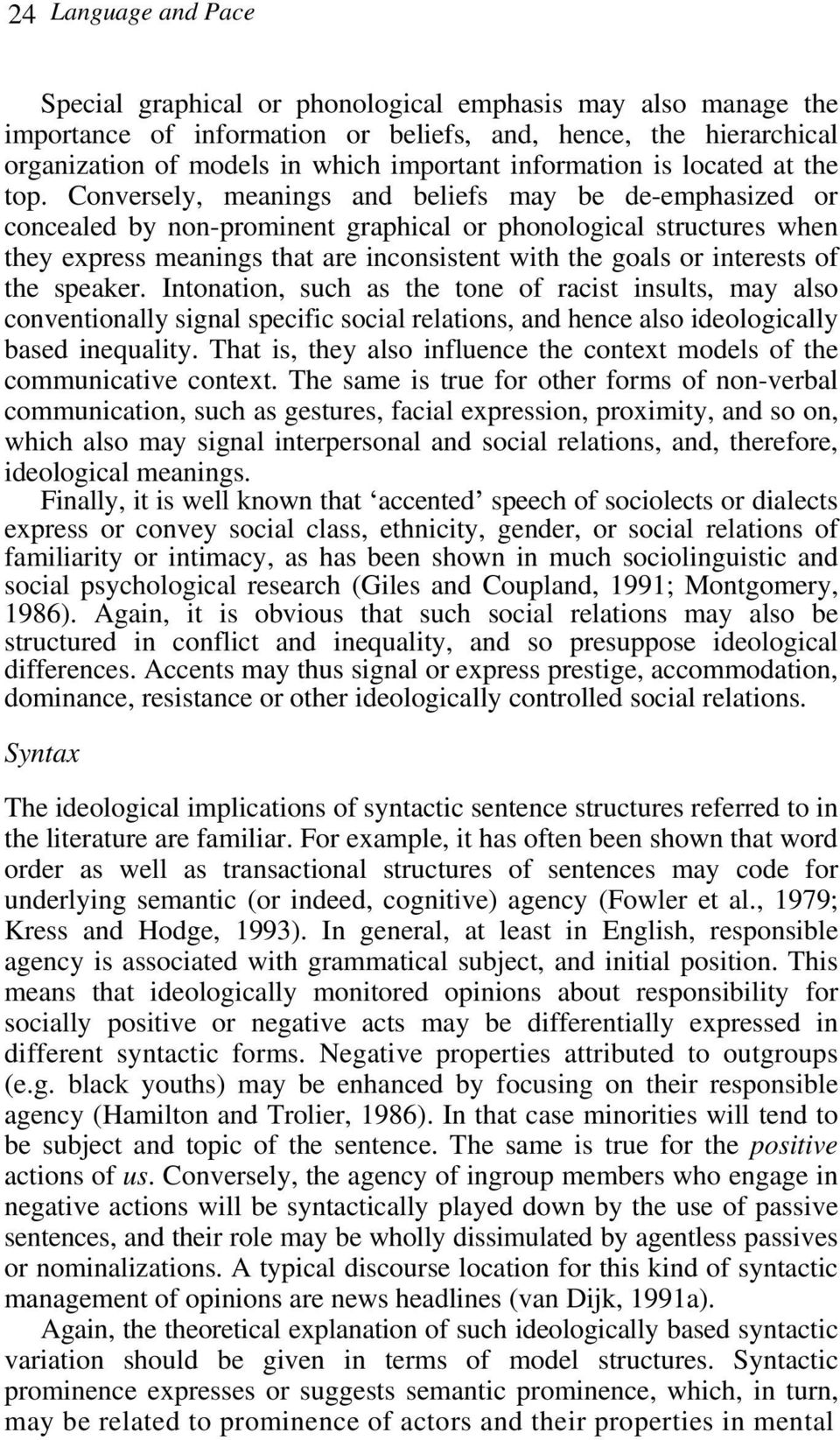 Conversely, meanings and beliefs may be de-emphasized or concealed by non-prominent graphical or phonological structures when they express meanings that are inconsistent with the goals or interests