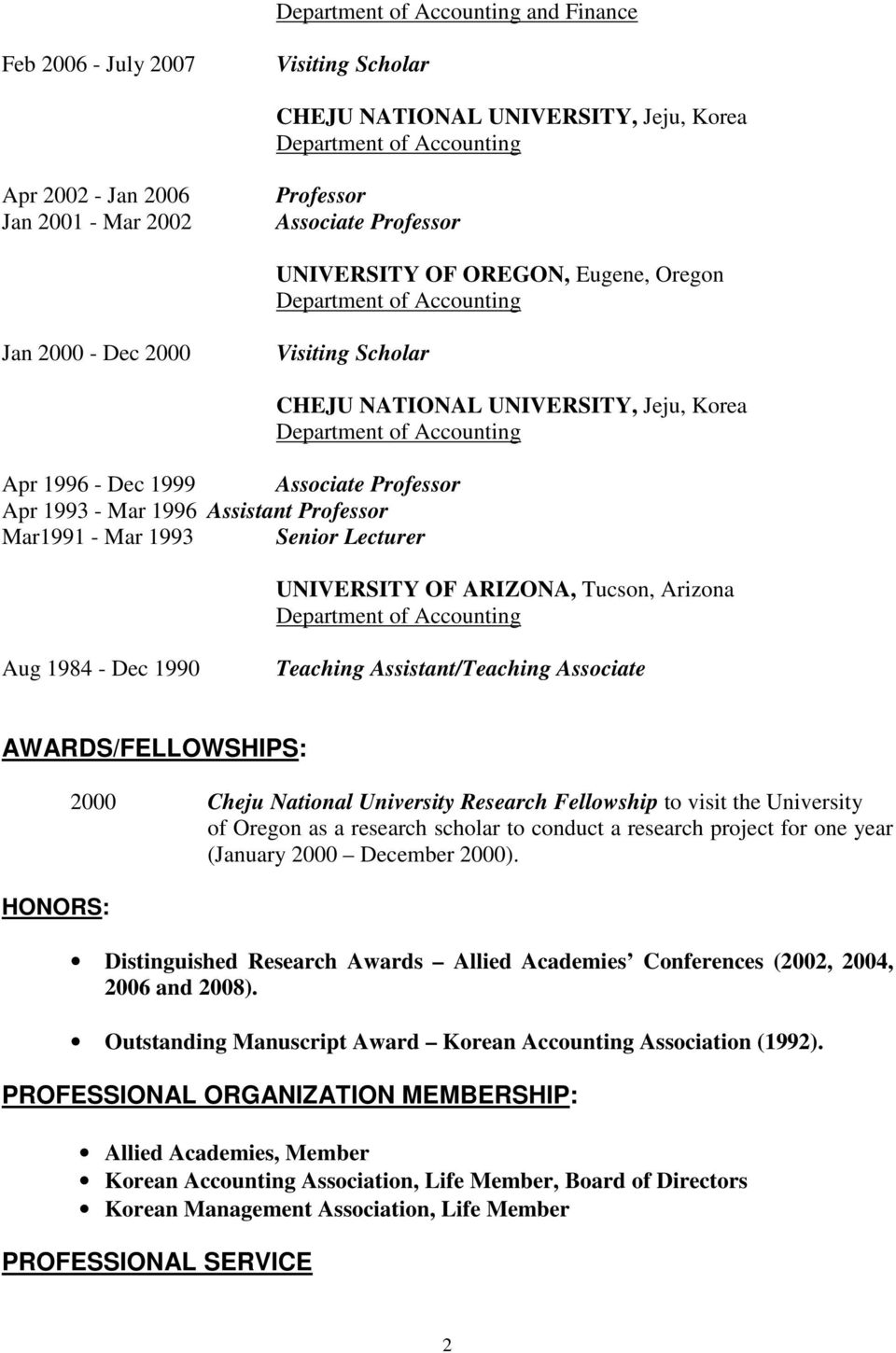 OF ARIZONA, Tucson, Arizona Aug 1984 - Dec 1990 Teaching Assistant/Teaching Associate AWARDS/FELLOWSHIPS: HONORS: 2000 Cheju National University Research Fellowship to visit the University of Oregon