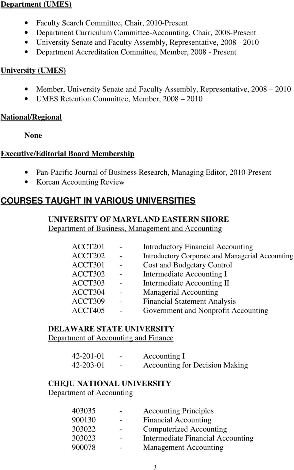 National/Regional Executive/Editorial Board Membership Pan-Pacific Journal of Business Research, Managing Editor, 2010-Present Korean Accounting Review COURSES TAUGHT IN VARIOUS UNIVERSITIES
