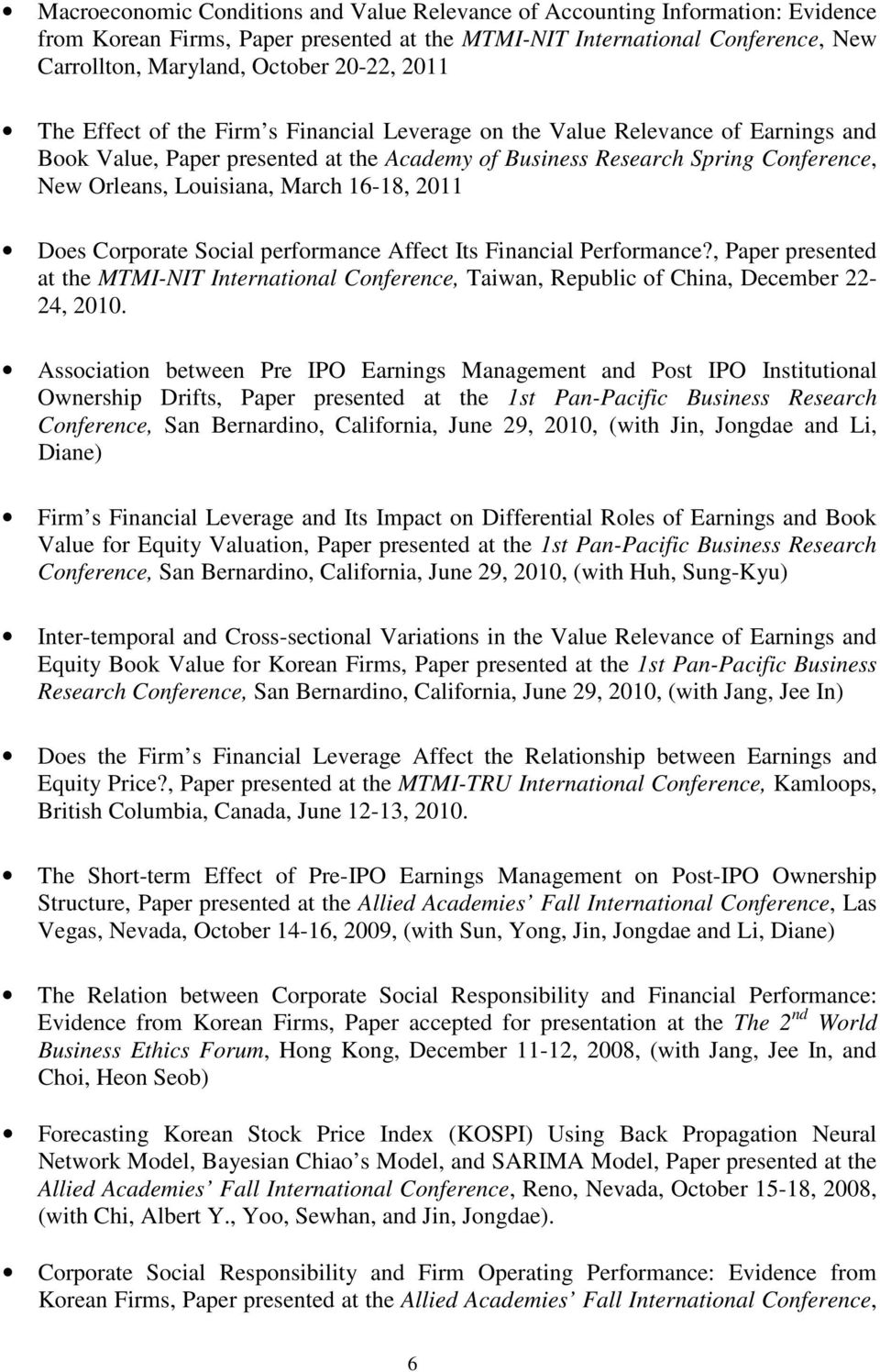 March 16-18, 2011 Does Corporate Social performance Affect Its Financial Performance?, Paper presented at the MTMI-NIT International Conference, Taiwan, Republic of China, December 22-24, 2010.