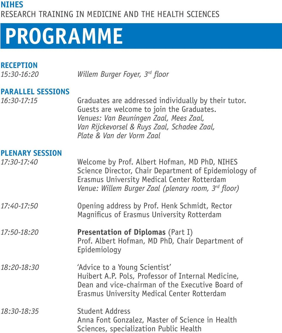 Albert Hofman, MD PhD, NIHES Science Director, Chair Department of Epidemiology of Erasmus University Medical Center Rotterdam Venue: Willem Burger Zaal (plenary room, 3 rd floor) 17:40-17:50 Opening