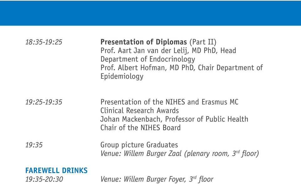 Albert Hofman, MD PhD, Chair Department of Epidemiology 19:25-19:35 Presentation of the NIHES and Erasmus MC Clinical