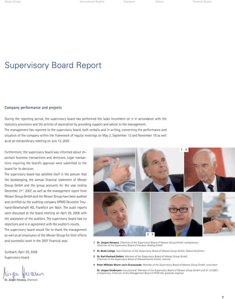 The management has reported to the supervisory board, both verbally and in writing, concerning the performance and situation of the company within the framework of regular meetings on May 2,