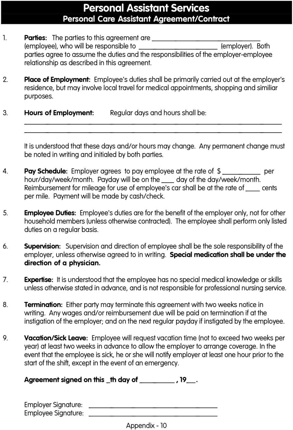 Place of Employment: Employee's duties shall be primarily carried out at the employer's residence, but may involve local travel for medical appointments, shopping and similiar purposes. 3.
