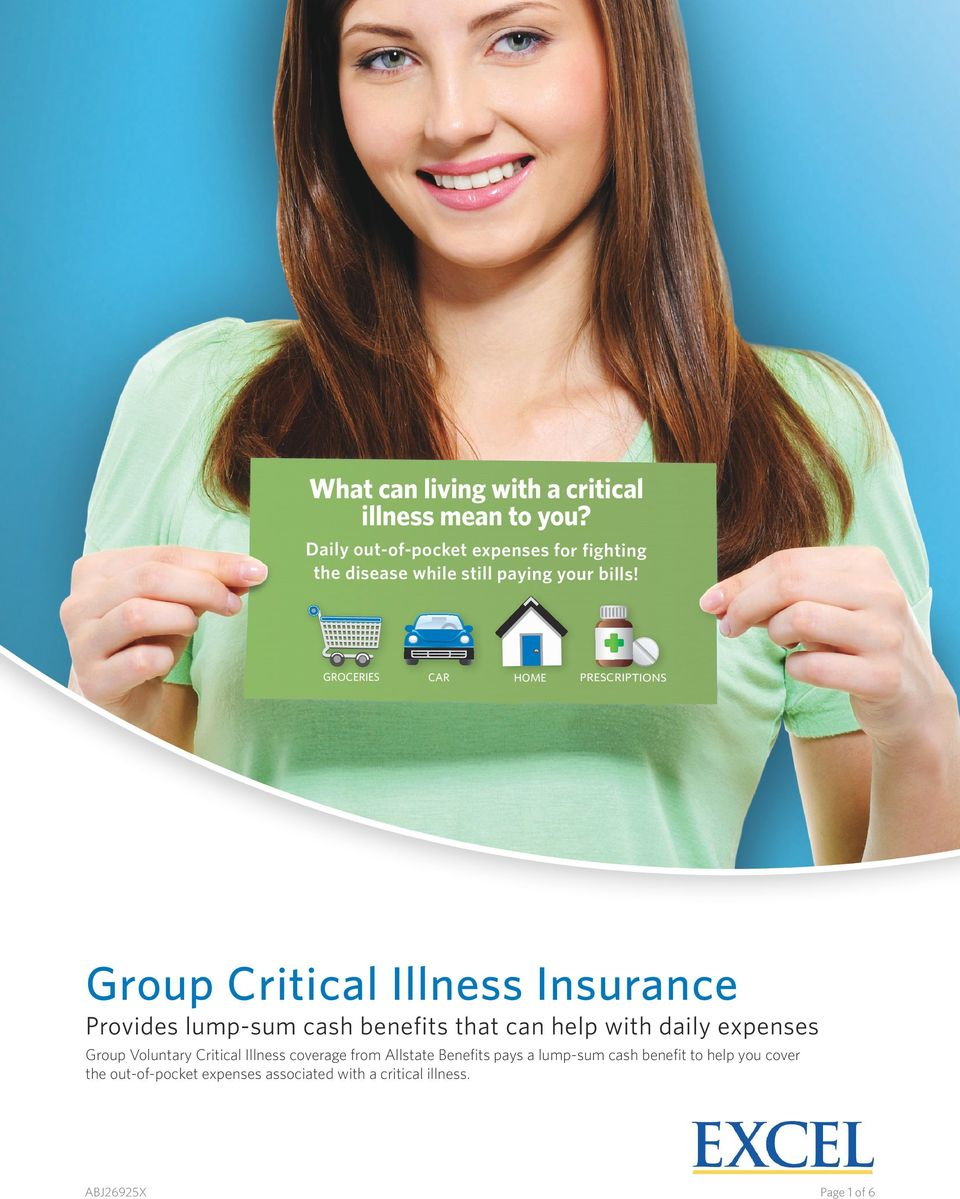 GROCERIES CAR HOME PRESCRIPTIONS Group Critical Illness Insurance Provides lump-sum cash benefits that can help with