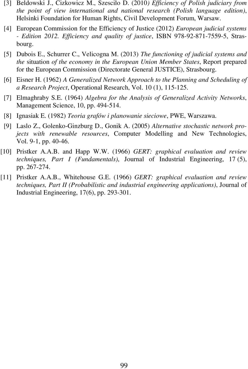 [4] European Commission for the Efficiency of Justice (202) European judicial systems - Edition 202. Efficiency and uality of justice, ISBN 978-92-87-7559-5, Strasbourg. [5] Dubois E., Schurrer C.