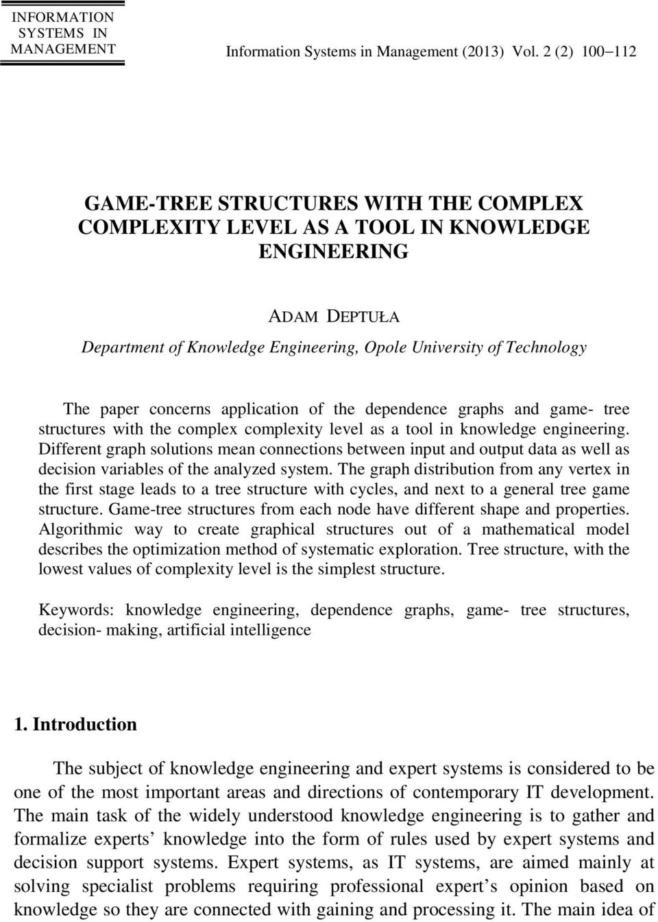 concerns application of the dependence graphs and game- tree structures with the complex complexity level as a tool in knowledge engineering.