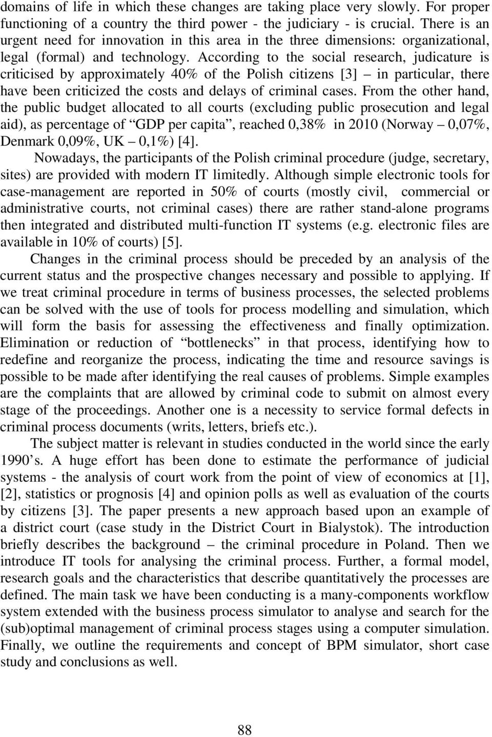 According to the social research, judicature is criticised by approximately 40% of the Polish citiens [3] in particular, there have been criticied the costs and delays of criminal cases.