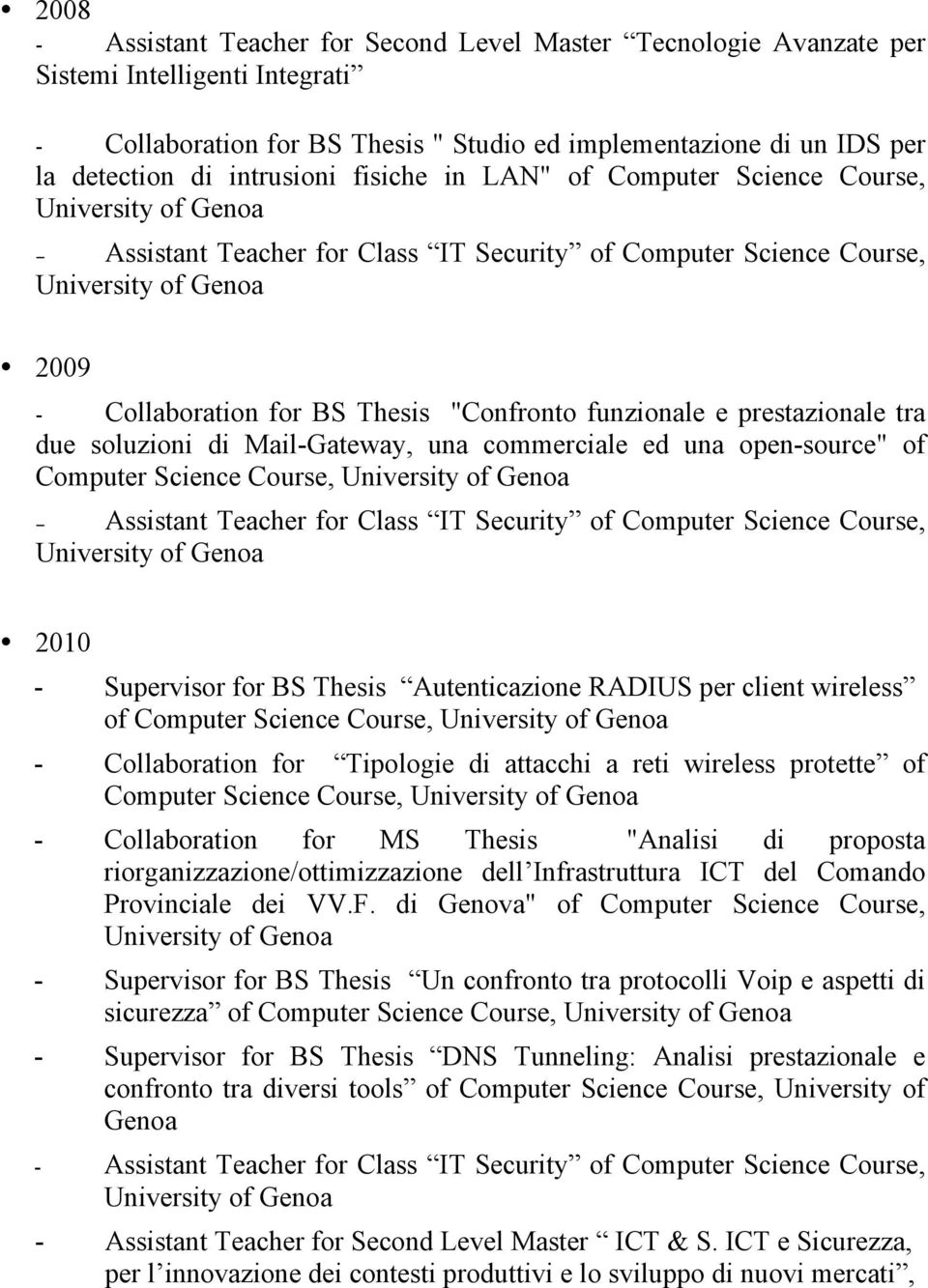 "due soluzioni di Mail-Gateway, una commerciale ed una open-source"" of Computer Science Course, Assistant Teacher for Class IT Security of Computer Science Course, 2010 - Supervisor for BS Thesis"