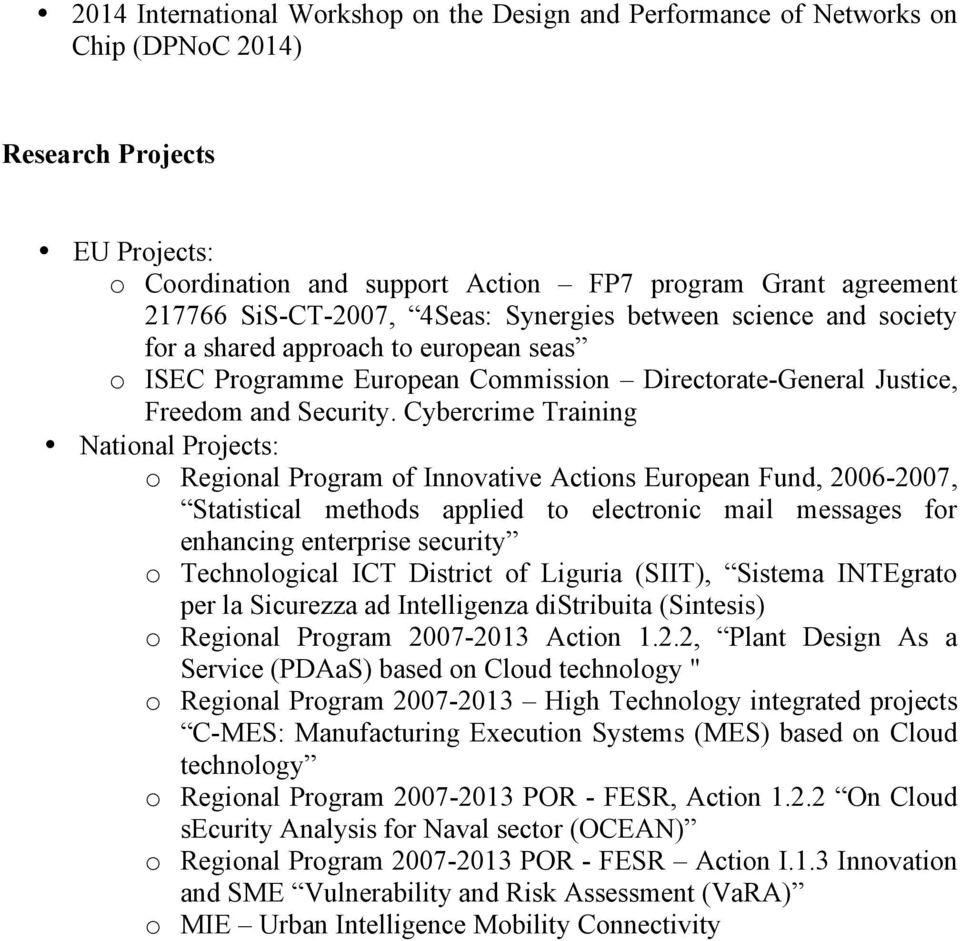 Cybercrime Training National Projects: o Regional Program of Innovative Actions European Fund, 2006-2007, Statistical methods applied to electronic mail messages for enhancing enterprise security o