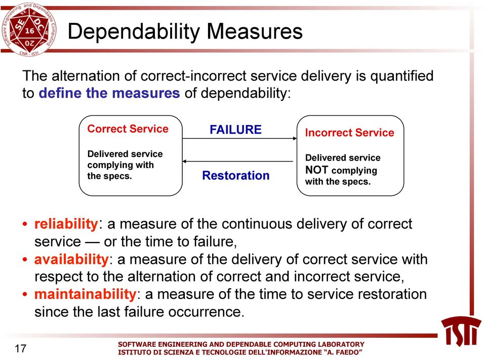 reliability: a measure of the continuous delivery of correct service or the time to failure, availability: a measure of the delivery of correct