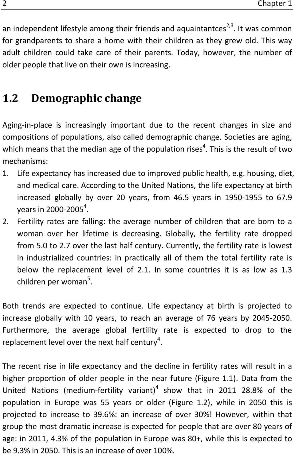 2 Demographic change Aging-in-place is increasingly important due to the recent changes in size and compositions of populations, also called demographic change.