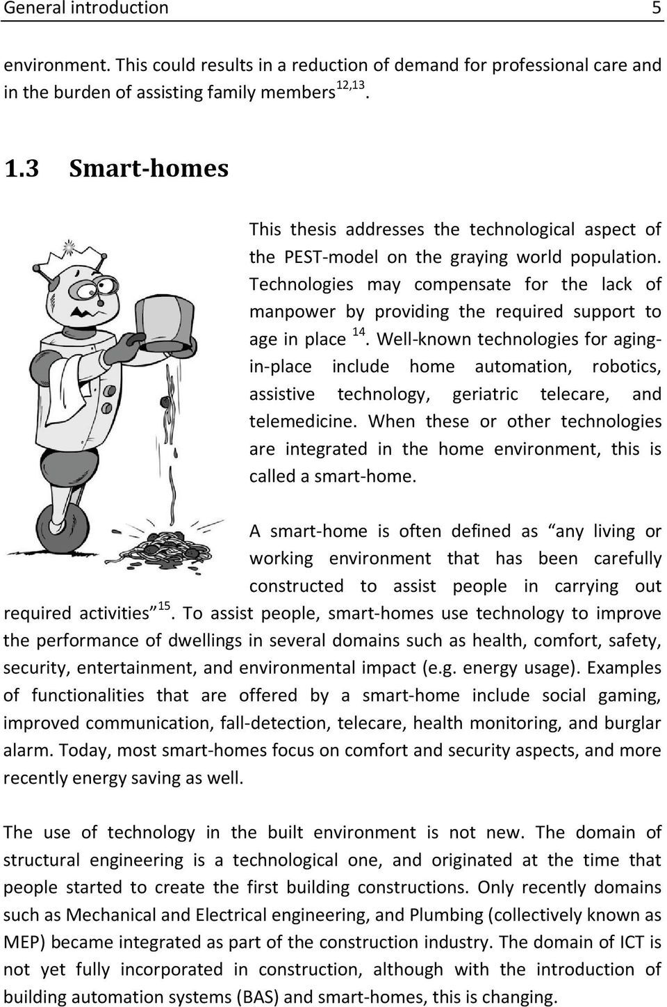 Technologies may compensate for the lack of manpower by providing the required support to age in place 14.