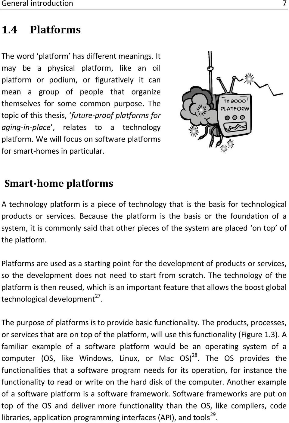 The topic of this thesis, future-proof platforms for aging-in-place, relates to a technology platform. We will focus on software platforms for smart-homes in particular.