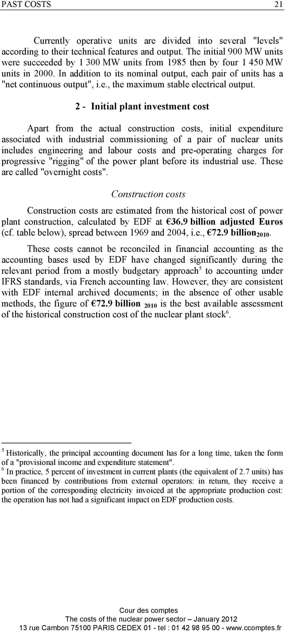 2 - Initial plant investment cost Apart from the actual construction costs, initial expenditure associated with industrial commissioning of a pair of nuclear units includes engineering and labour