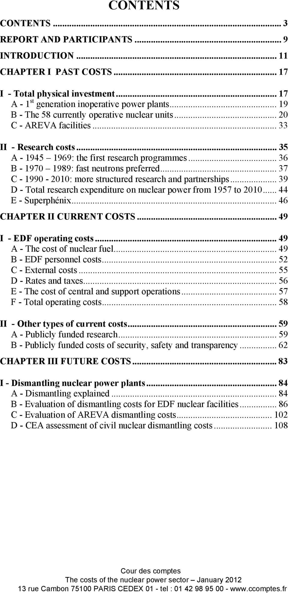 .. 37 C - 1990-2010: more structured research and partnerships... 39 D - Total research expenditure on nuclear power from 1957 to 2010... 44 E - Superphénix... 46 CHAPTER II CURRENT COSTS.