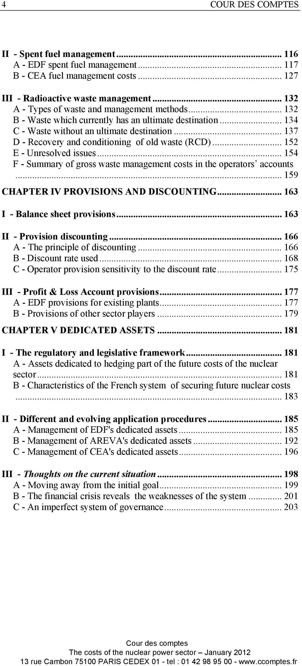 .. 137 D - Recovery and conditioning of old waste (RCD)... 152 E - Unresolved issues... 154 F - Summary of gross waste management costs in the operators accounts.