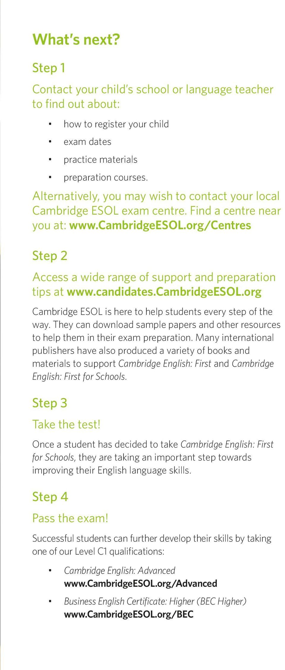 org/centres Step 2 Access a wide range of support and preparation tips at www.candidates.cambridgeesol.org Cambridge ESOL is here to help students every step of the way.