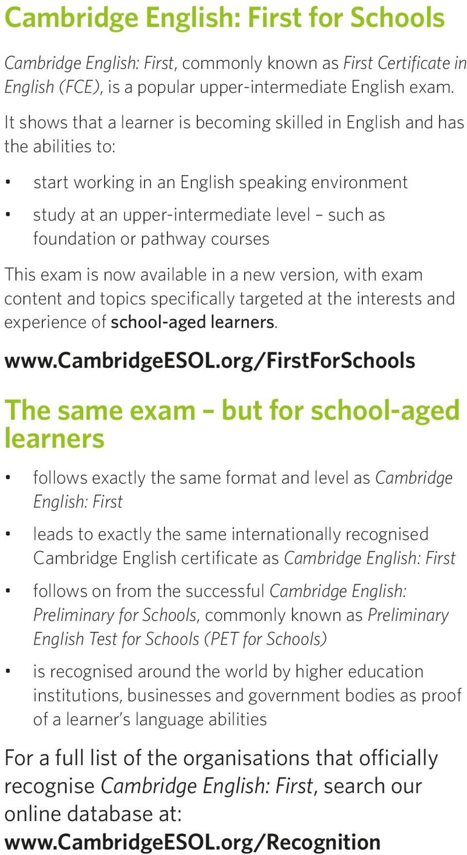 courses This exam is now available in a new version, with exam content and topics specifically targeted at the interests and experience of school-aged learners. www.cambridgeesol.