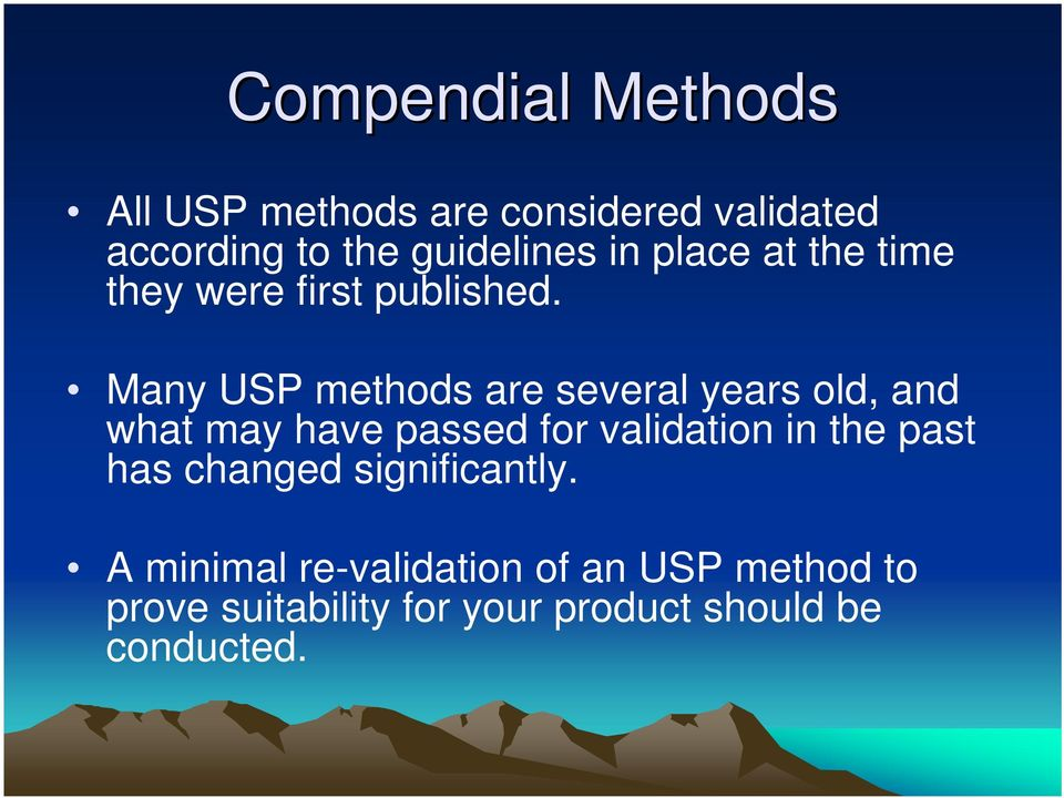 Many USP methods are several years old, and what may have passed for validation in the